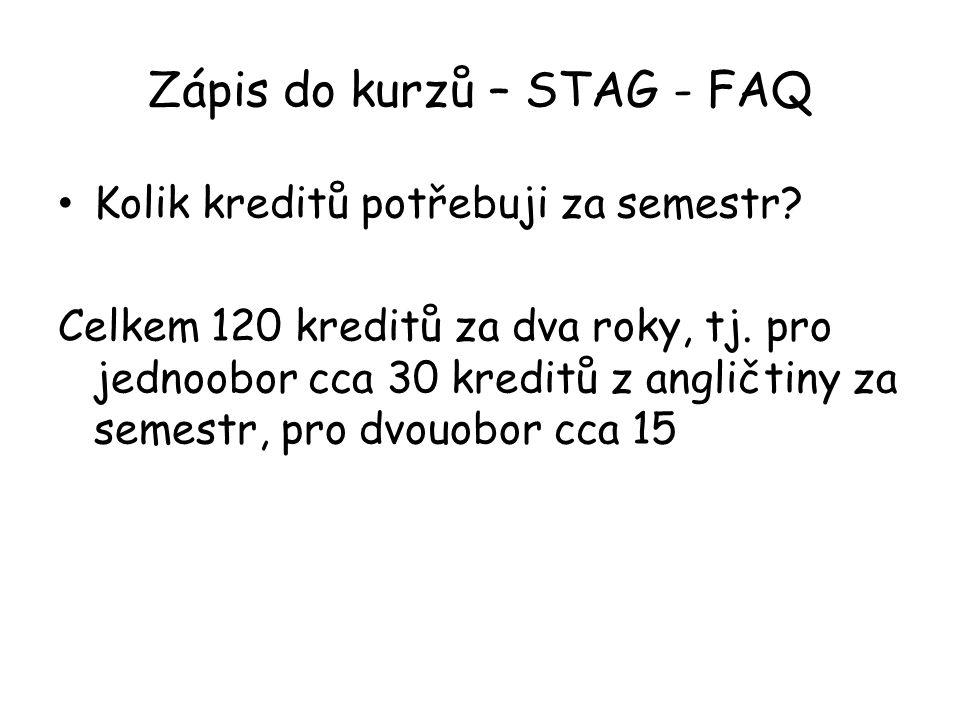 Zápis do kurzů – STAG - FAQ Kolik kreditů potřebuji za semestr? Celkem 120 kreditů za dva roky, tj. pro jednoobor cca 30 kreditů z angličtiny za semes