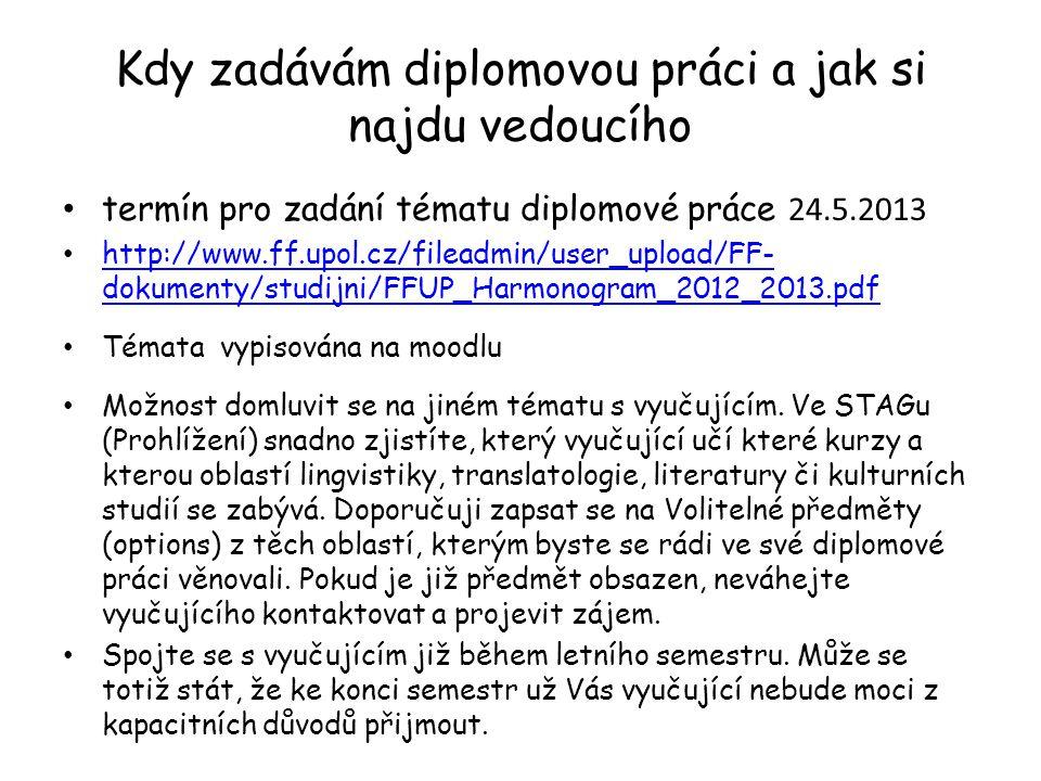 Kdy zadávám diplomovou práci a jak si najdu vedoucího termín pro zadání tématu diplomové práce 24.5.2013 http://www.ff.upol.cz/fileadmin/user_upload/F