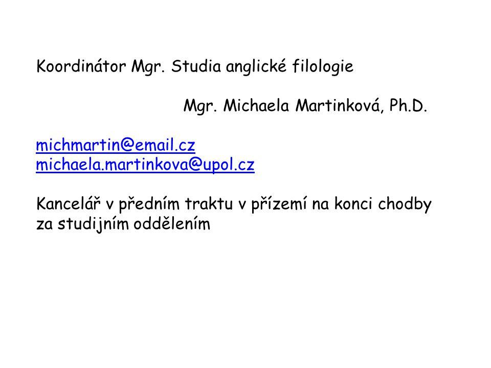 Koordinátor Mgr. Studia anglické filologie Mgr. Michaela Martinková, Ph.D. michmartin@email.cz michaela.martinkova@upol.cz Kancelář v předním traktu v