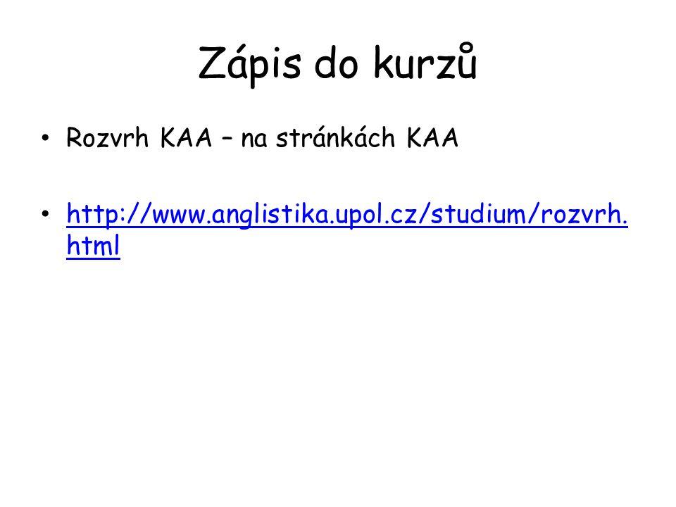 Zápis do kurzů Rozvrh KAA – na stránkách KAA http://www.anglistika.upol.cz/studium/rozvrh. html http://www.anglistika.upol.cz/studium/rozvrh. html