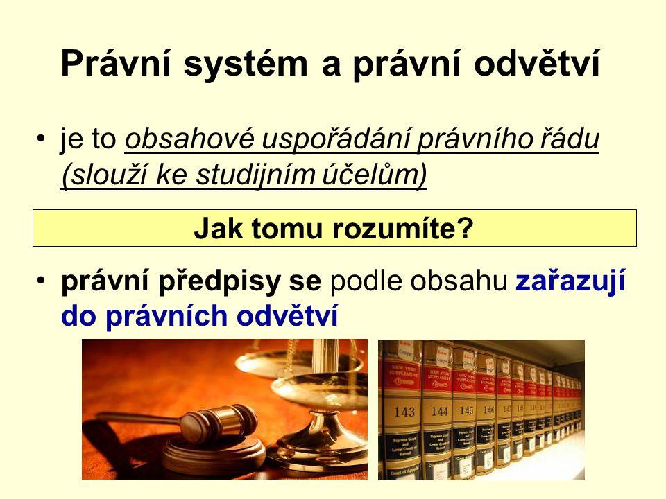 Právní systém a právní odvětví je to obsahové uspořádání právního řádu (slouží ke studijním účelům) právní předpisy se podle obsahu zařazují do právní