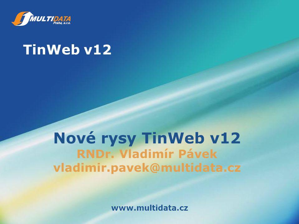 TinWeb v12 www.multidata.cz Nové rysy TinWeb v12 RNDr. Vladimír Pávek vladimir.pavek@multidata.cz