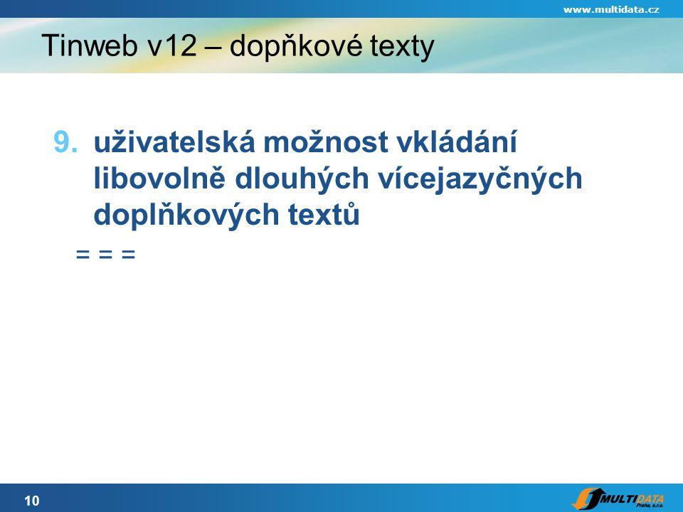 10 www.multidata.cz Tinweb v12 – dopňkové texty 9.uživatelská možnost vkládání libovolně dlouhých vícejazyčných doplňkových textů = = =