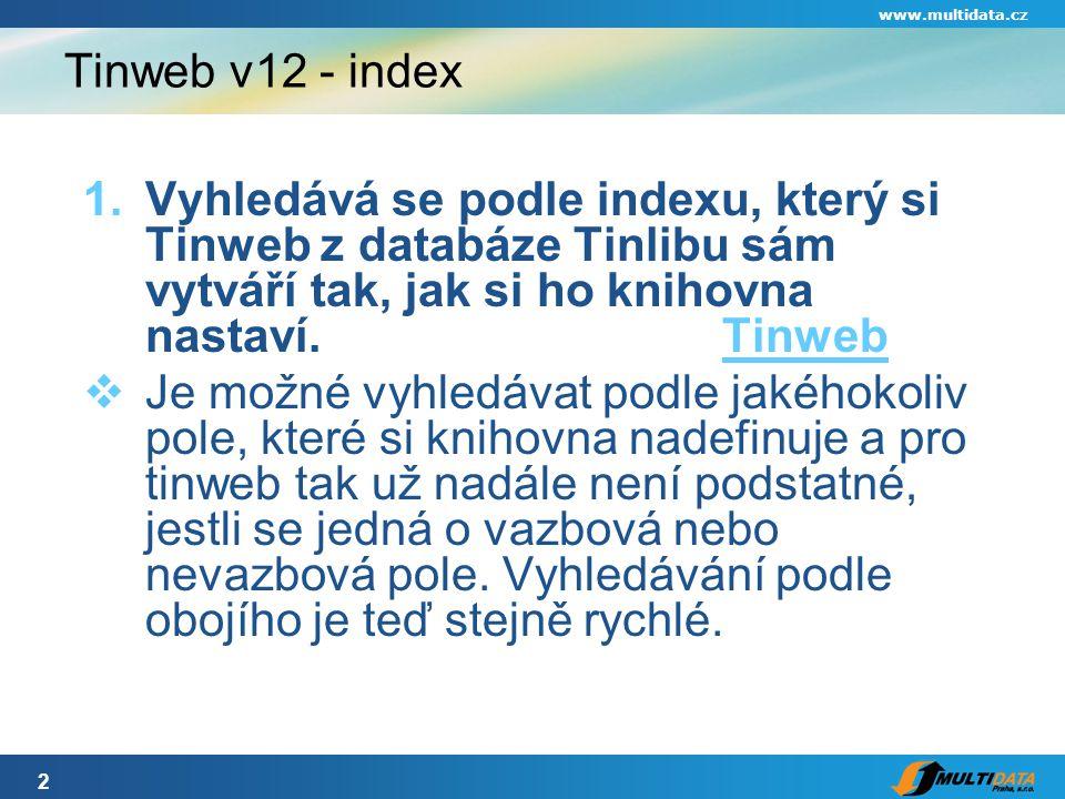 2 www.multidata.cz Tinweb v12 - index 1.Vyhledává se podle indexu, který si Tinweb z databáze Tinlibu sám vytváří tak, jak si ho knihovna nastaví.