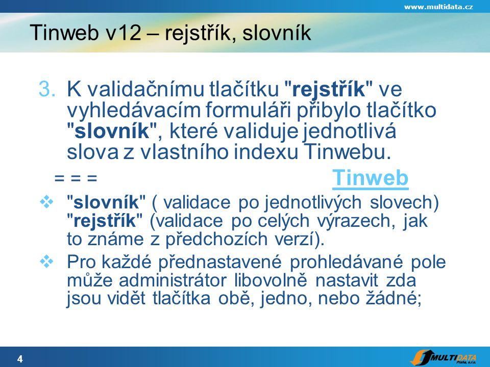 4 www.multidata.cz Tinweb v12 – rejstřík, slovník 3.K validačnímu tlačítku rejstřík ve vyhledávacím formuláři přibylo tlačítko slovník , které validuje jednotlivá slova z vlastního indexu Tinwebu.