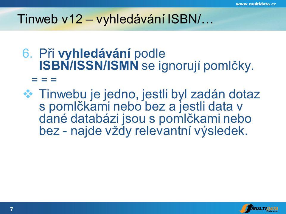 7 www.multidata.cz Tinweb v12 – vyhledávání ISBN/… 6.Při vyhledávání podle ISBN/ISSN/ISMN se ignorují pomlčky.