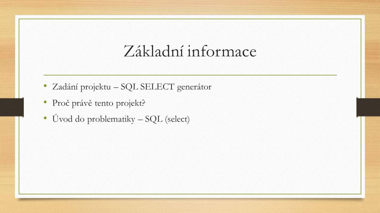 Základní informace Zadání projektu – SQL SELECT generátor Proč právě tento projekt.