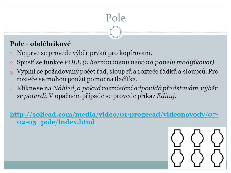 Pole Pole - obdélníkové 1. Nejprve se provede výběr prvků pro kopírovaní. 2. Spustí se funkce POLE (v horním menu nebo na panelu modifikovat). 3. Vypl