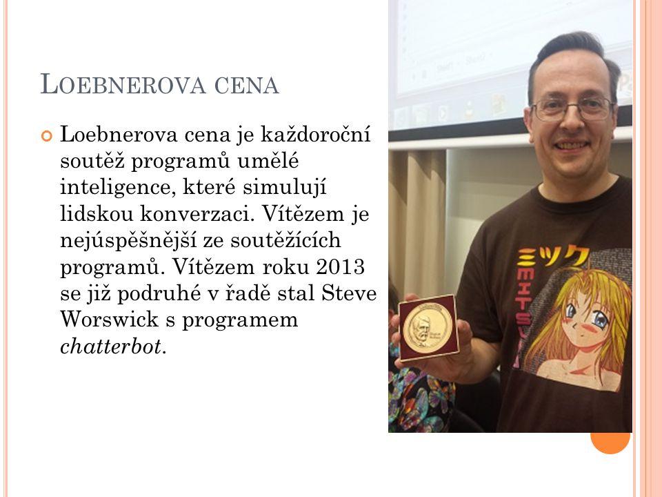 L OEBNEROVA CENA Loebnerova cena je každoroční soutěž programů umělé inteligence, které simulují lidskou konverzaci. Vítězem je nejúspěšnější ze soutě