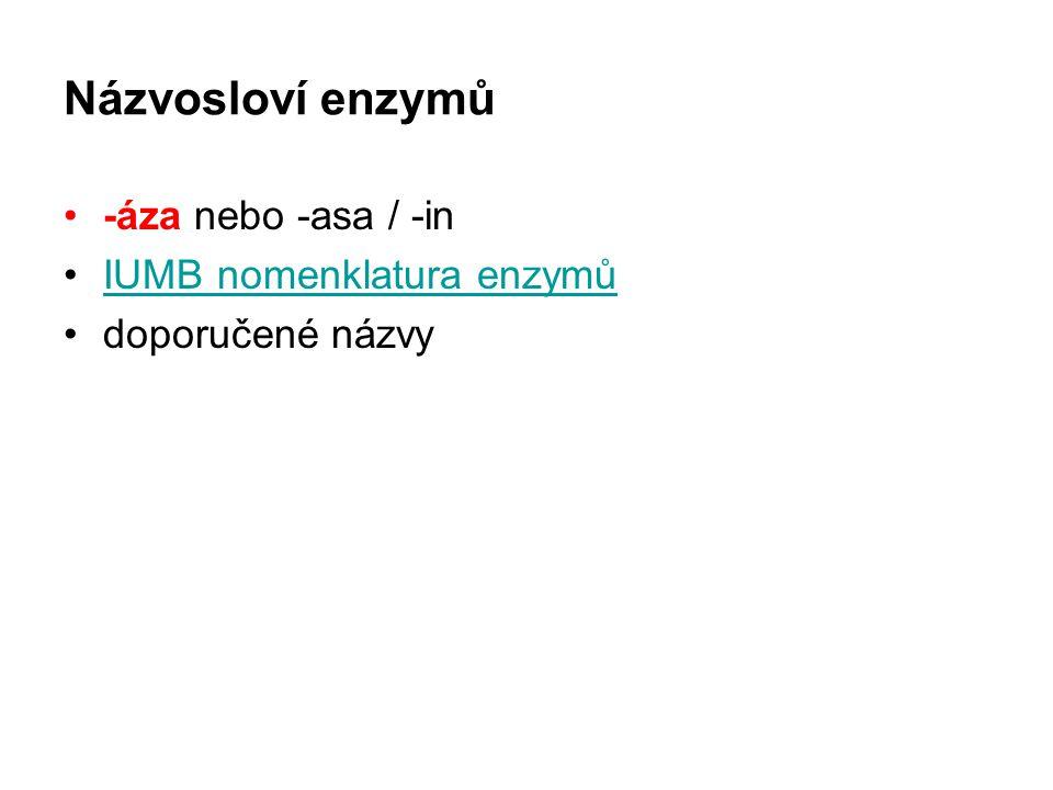 Názvosloví enzymů -áza nebo -asa / -in IUMB nomenklatura enzymů doporučené názvy