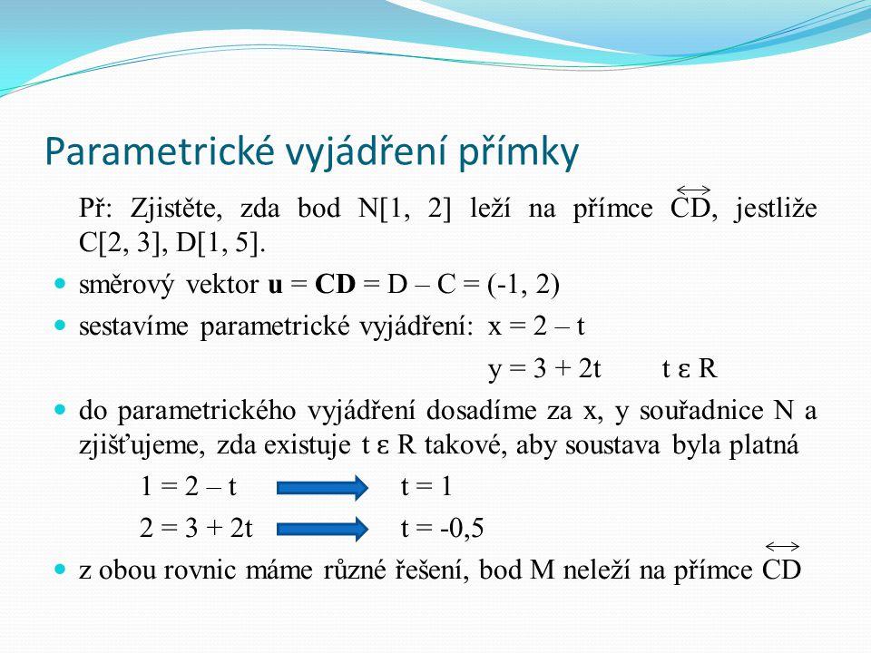 Parametrické vyjádření přímky Př: Jou dány body K[-1, 0], L[3, -2], M[1, 5].