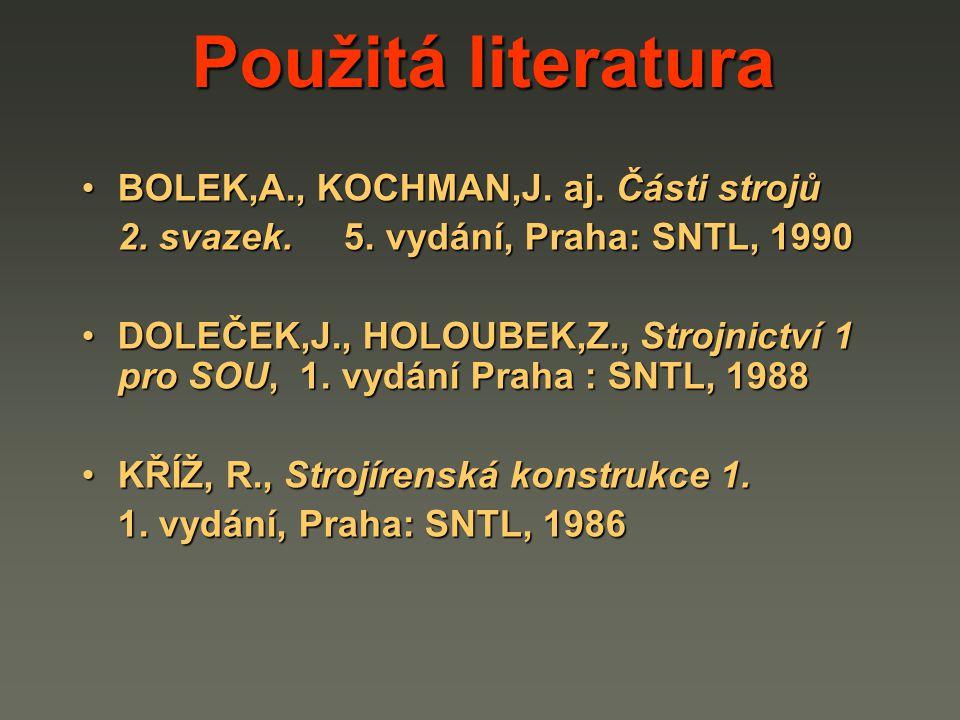 BOLEK,A., KOCHMAN,J. aj. Části strojůBOLEK,A., KOCHMAN,J. aj. Části strojů 2. svazek. 5. vydání, Praha: SNTL, 1990 DOLEČEK,J., HOLOUBEK,Z., Strojnictv