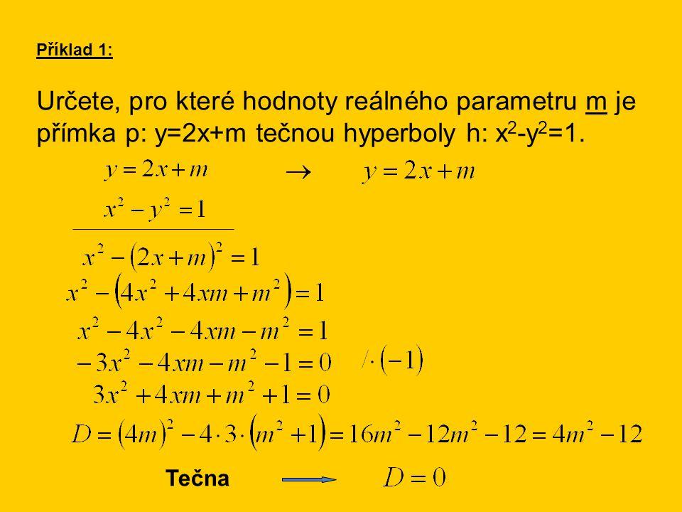 Určete, pro které hodnoty reálného parametru m je přímka p: y=2x+m tečnou hyperboly h: x 2 -y 2 =1.