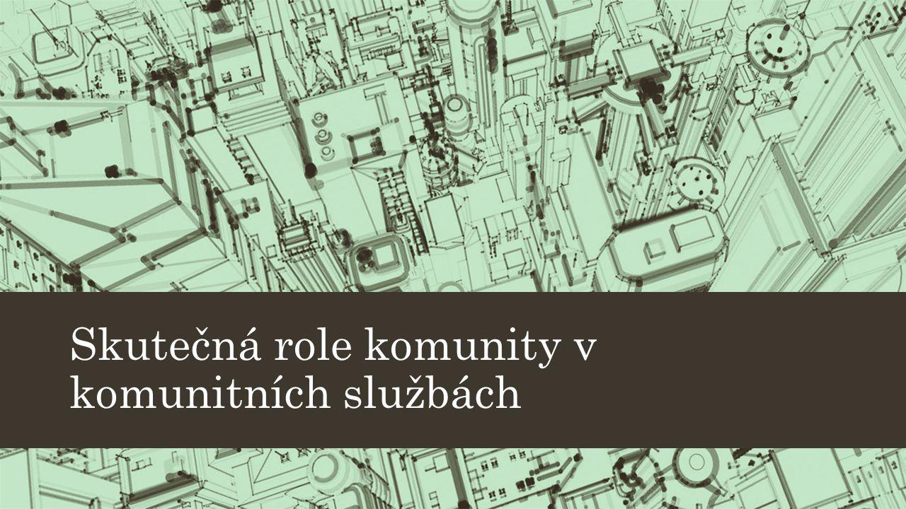 Komunita a její skutečná role v systému komunitních služeb Co je to komunita.