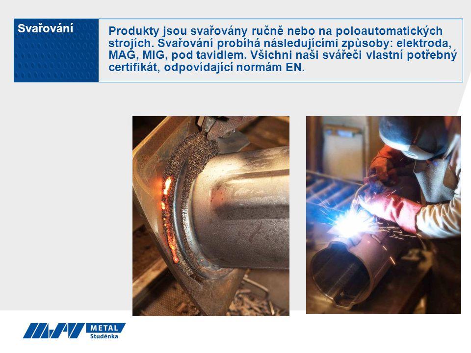 Svařování Produkty jsou svařovány ručně nebo na poloautomatických strojích. Svařování probíhá následujícími způsoby: elektroda, MAG, MIG, pod tavidlem