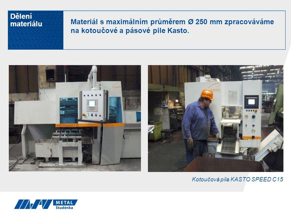 Kotoučová pila KASTO SPEED C15 Dělení materiálu Materiál s maximálním průměrem Ø 250 mm zpracováváme na kotoučové a pásové pile Kasto.