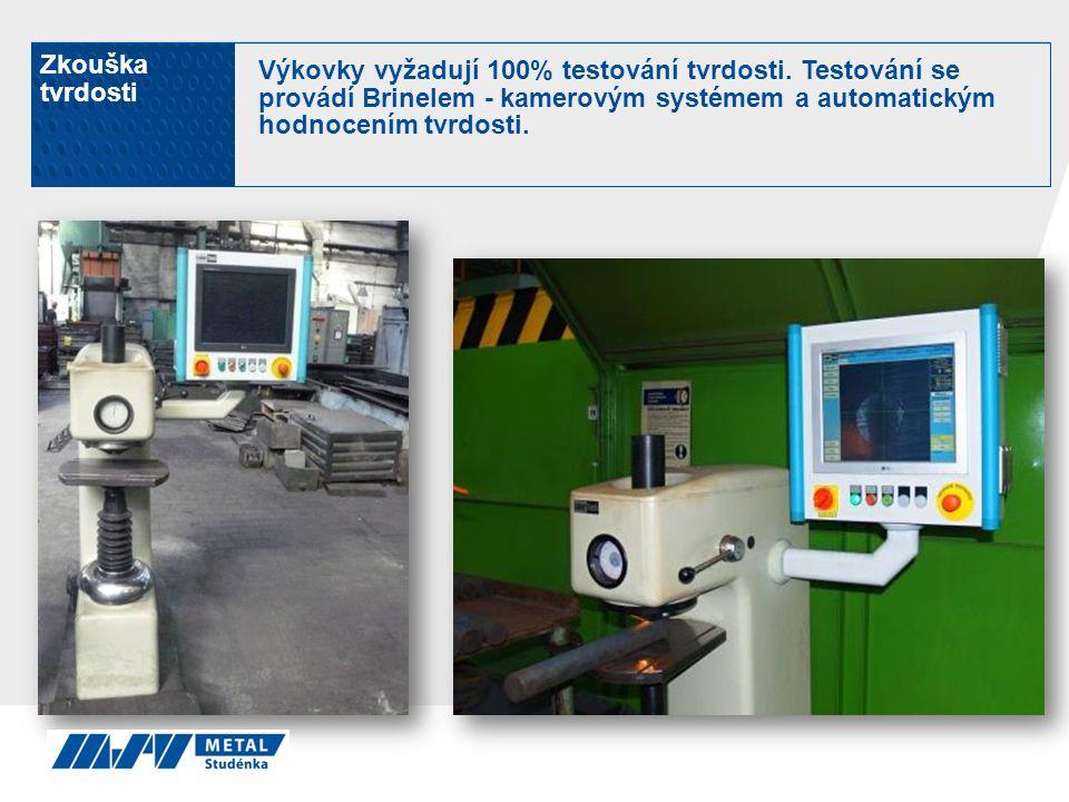 Zkouška tvrdosti Výkovky vyžadují 100% testování tvrdosti. Testování se provádí Brinelem - kamerovým systémem a automatickým hodnocením tvrdosti.