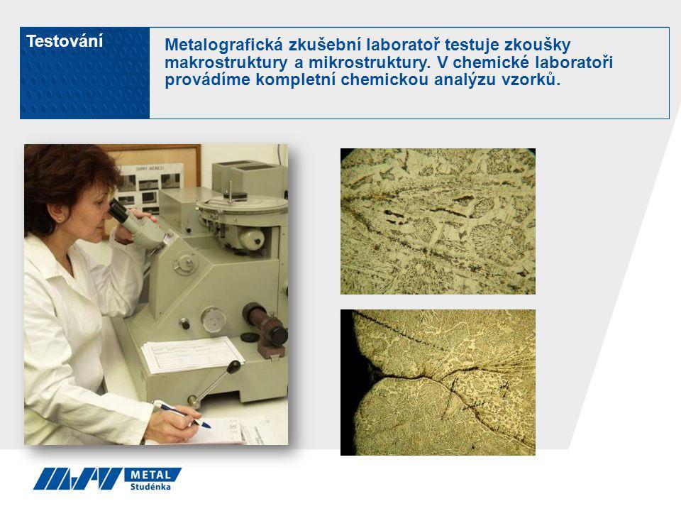 Testování Metalografická zkušební laboratoř testuje zkoušky makrostruktury a mikrostruktury. V chemické laboratoři provádíme kompletní chemickou analý