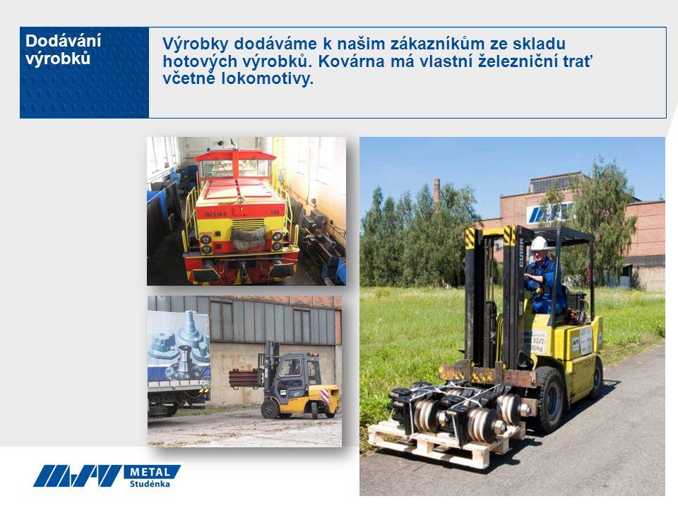 Dodávání výrobků Výrobky dodáváme k našim zákazníkům ze skladu hotových výrobků. Kovárna má vlastní železniční trať včetně lokomotivy.