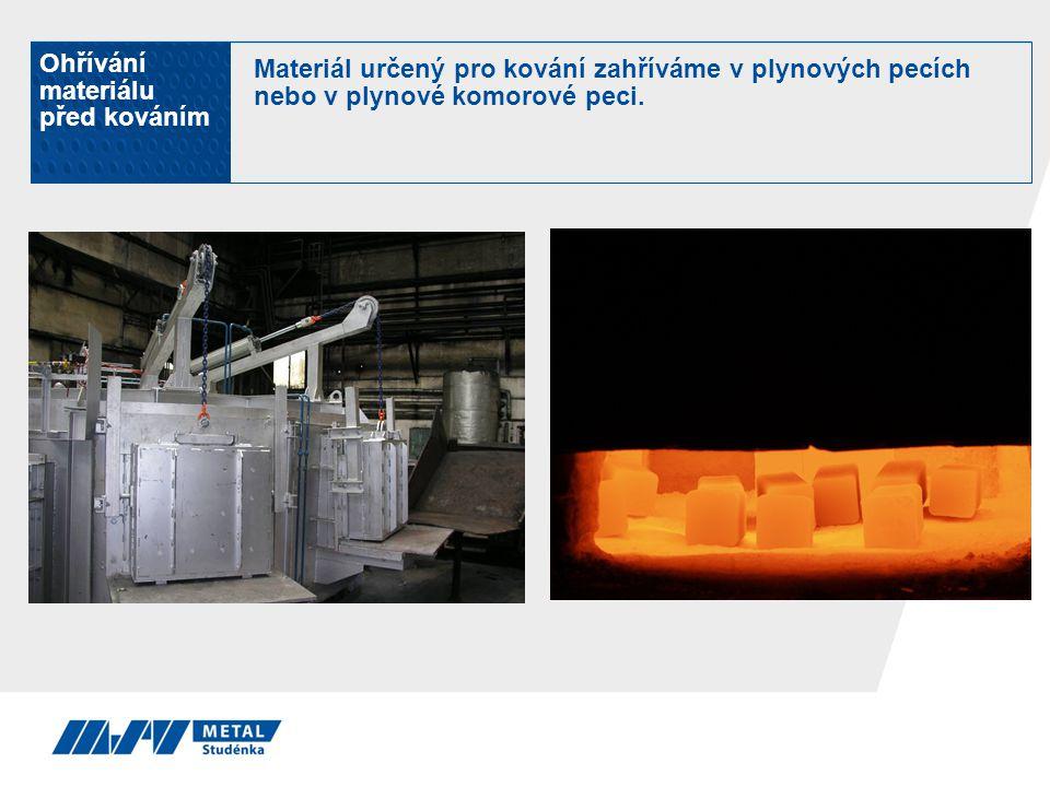 Ohřívání materiálu před kováním Materiál určený pro kování zahříváme v plynových pecích nebo v plynové komorové peci.