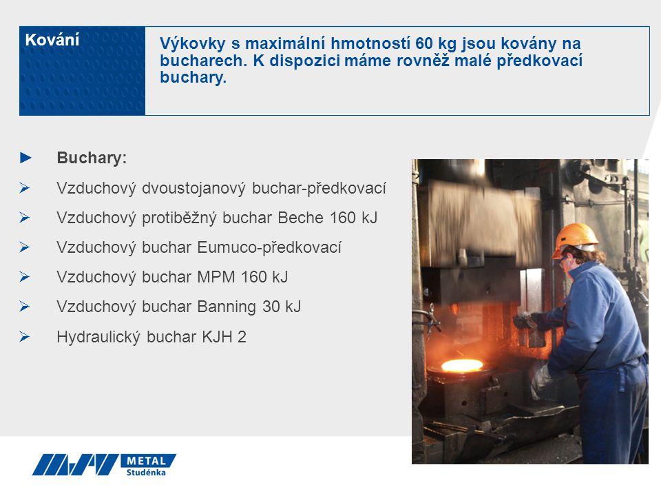 ►Buchary:  Vzduchový dvoustojanový buchar-předkovací  Vzduchový protiběžný buchar Beche 160 kJ  Vzduchový buchar Eumuco-předkovací  Vzduchový buch