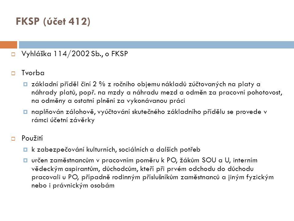FKSP (účet 412)  Vyhláška 114/2002 Sb., o FKSP  Tvorba  základní příděl činí 2 % z ročního objemu nákladů zúčtovaných na platy a náhrady platů, pop