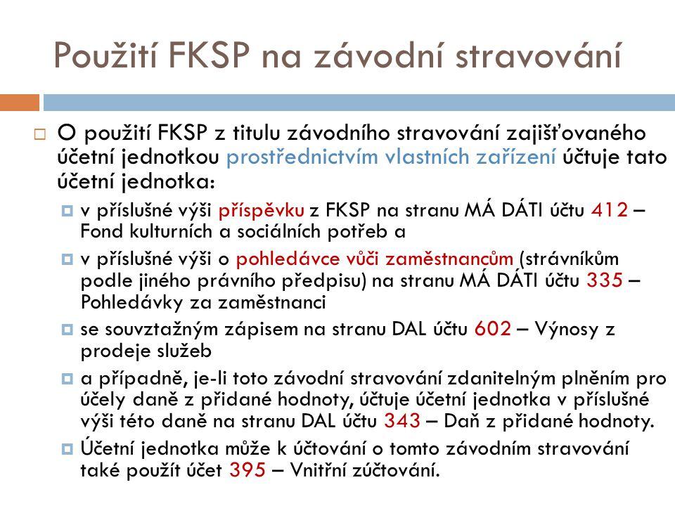 Použití FKSP na závodní stravování  O použití FKSP z titulu závodního stravování zajišťovaného účetní jednotkou prostřednictvím vlastních zařízení úč