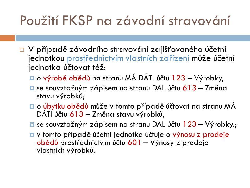 Použití FKSP na závodní stravování  V případě závodního stravování zajišťovaného účetní jednotkou prostřednictvím vlastních zařízení může účetní jedn