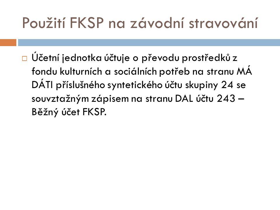Použití FKSP na závodní stravování  Účetní jednotka účtuje o převodu prostředků z fondu kulturních a sociálních potřeb na stranu MÁ DÁTI příslušného