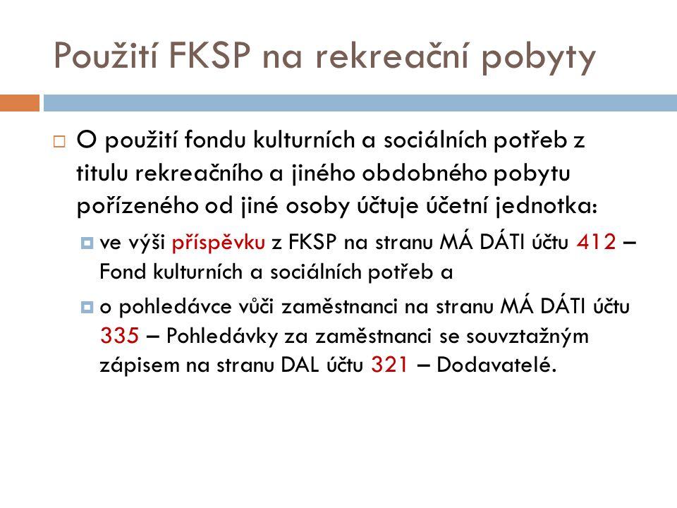 Použití FKSP na rekreační pobyty  O použití fondu kulturních a sociálních potřeb z titulu rekreačního a jiného obdobného pobytu pořízeného od jiné os