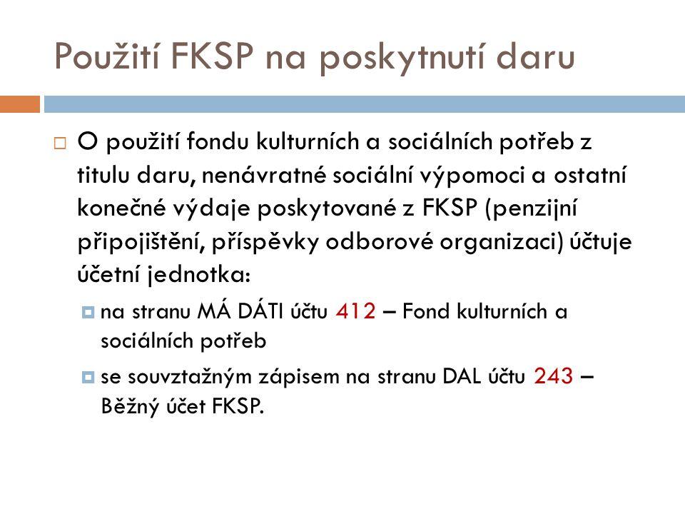 Použití FKSP na poskytnutí daru  O použití fondu kulturních a sociálních potřeb z titulu daru, nenávratné sociální výpomoci a ostatní konečné výdaje