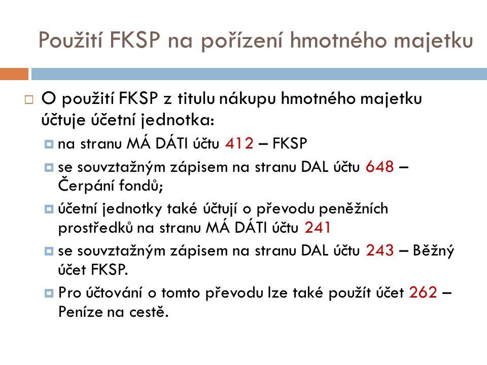 Použití FKSP na pořízení hmotného majetku  O použití FKSP z titulu nákupu hmotného majetku účtuje účetní jednotka:  na stranu MÁ DÁTI účtu 412 – FKS