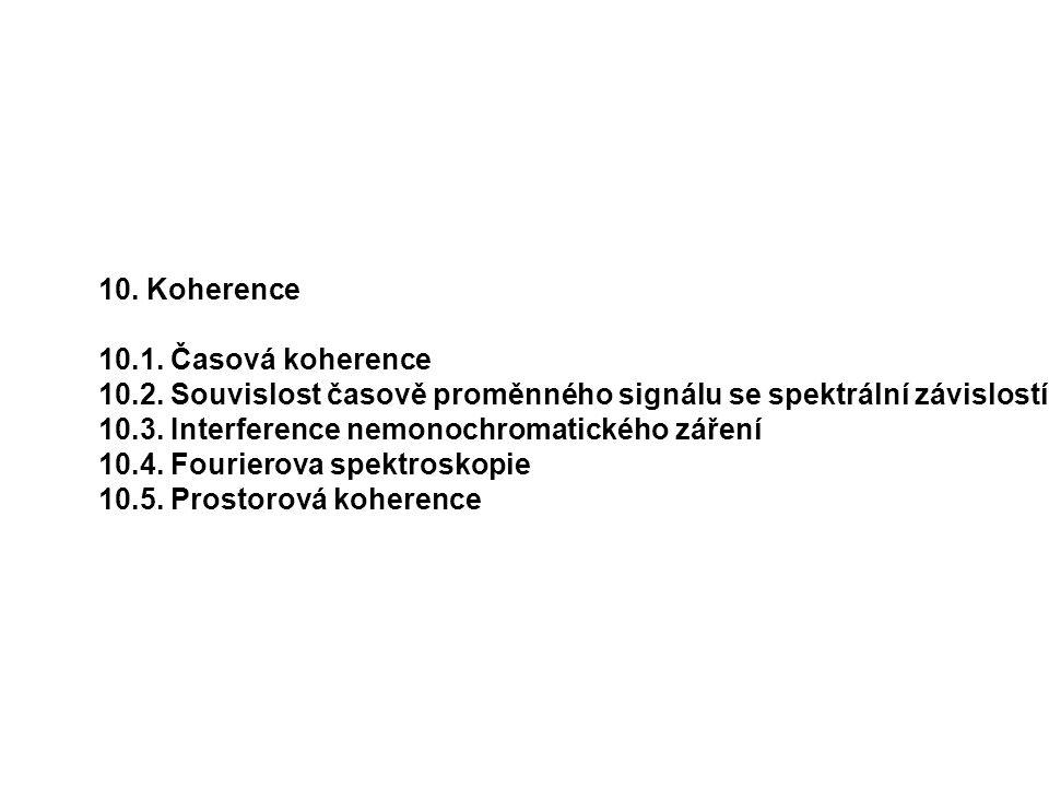 10. Koherence 10.1. Časová koherence 10.2. Souvislost časově proměnného signálu se spektrální závislostí 10.3. Interference nemonochromatického záření
