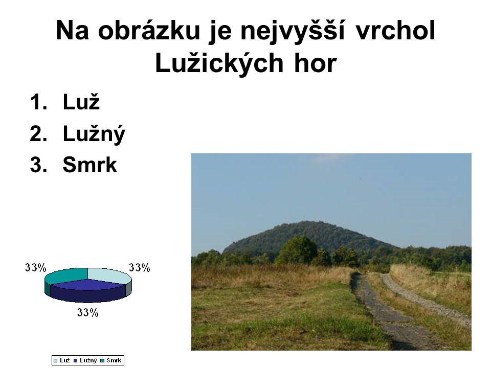 Na obrázku je nejvyšší vrchol Lužických hor 1.Luž 2.Lužný 3.Smrk