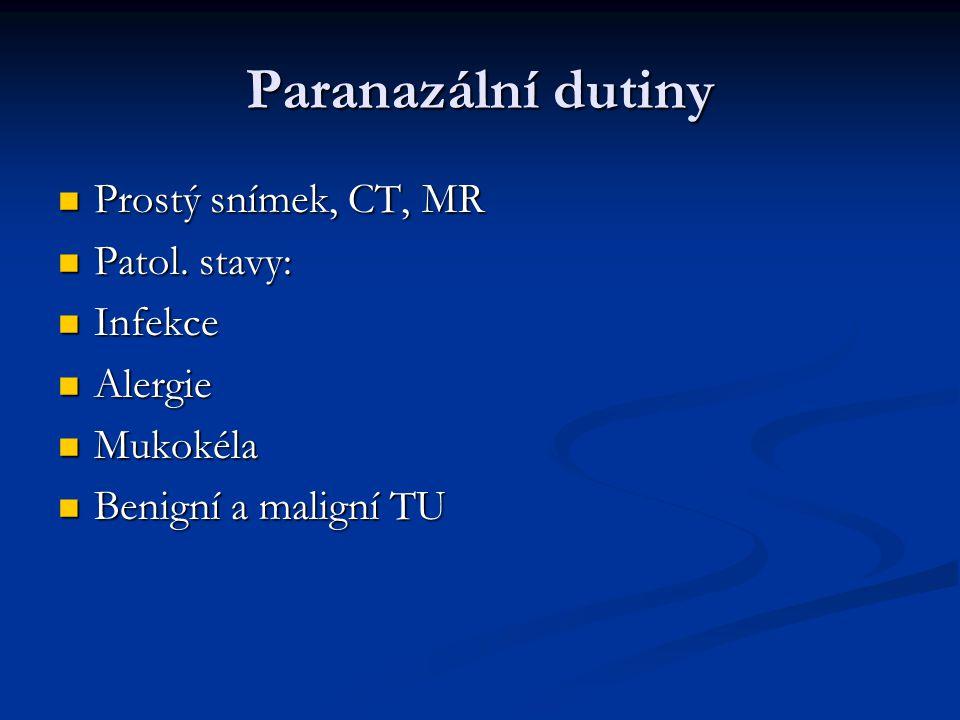 Paranazální dutiny Prostý snímek, CT, MR Prostý snímek, CT, MR Patol. stavy: Patol. stavy: Infekce Infekce Alergie Alergie Mukokéla Mukokéla Benigní a