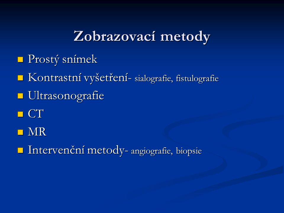 Zobrazovací metody Prostý snímek Prostý snímek Kontrastní vyšetření- sialografie, fistulografie Kontrastní vyšetření- sialografie, fistulografie Ultra