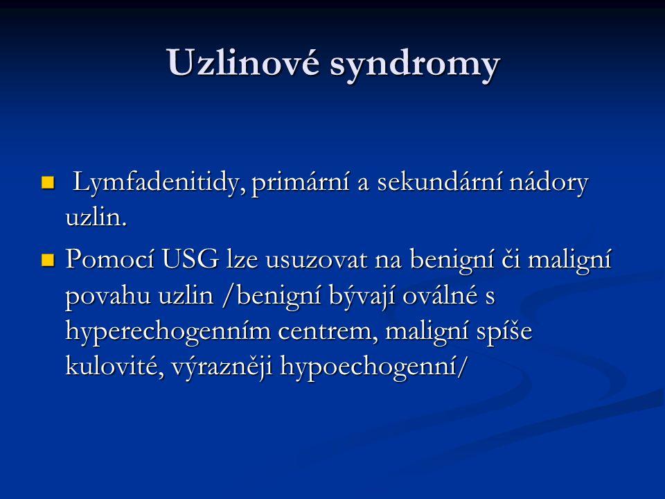 Uzlinové syndromy Lymfadenitidy, primární a sekundární nádory uzlin. Lymfadenitidy, primární a sekundární nádory uzlin. Pomocí USG lze usuzovat na ben
