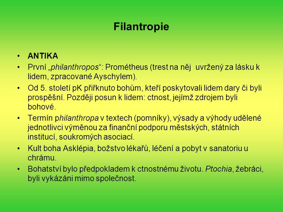 """Filantropie ANTIKA První """"philanthropos"""": Prométheus (trest na něj uvržený za lásku k lidem, zpracované Ayschylem). Od 5. století pK přiřknuto bohům,"""