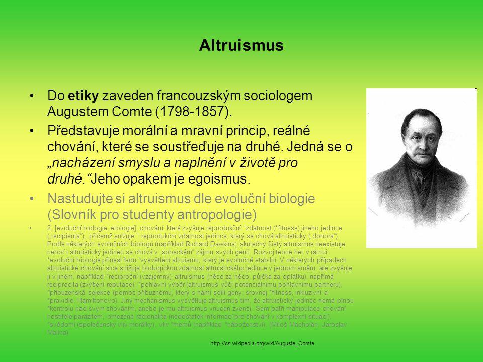 Altruismus Do etiky zaveden francouzským sociologem Augustem Comte (1798-1857). Představuje morální a mravní princip, reálné chování, které se soustře