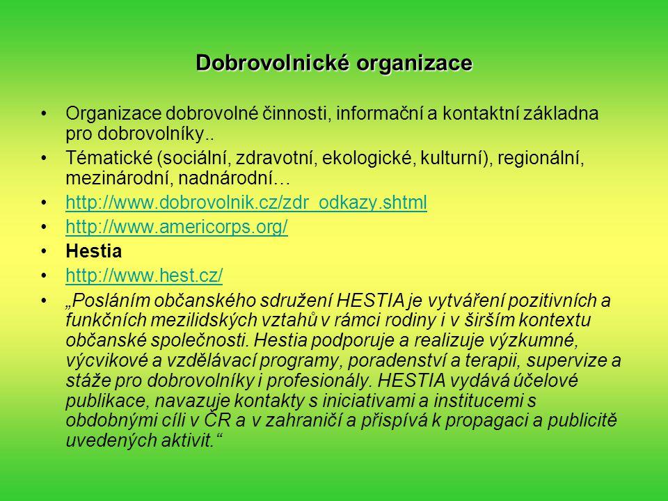 Dobrovolnické organizace Organizace dobrovolné činnosti, informační a kontaktní základna pro dobrovolníky.. Tématické (sociální, zdravotní, ekologické