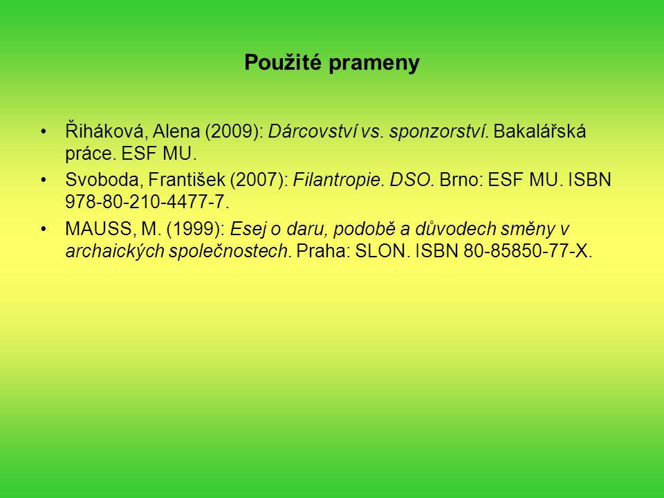 Použité prameny Řiháková, Alena (2009): Dárcovství vs. sponzorství. Bakalářská práce. ESF MU. Svoboda, František (2007): Filantropie. DSO. Brno: ESF M