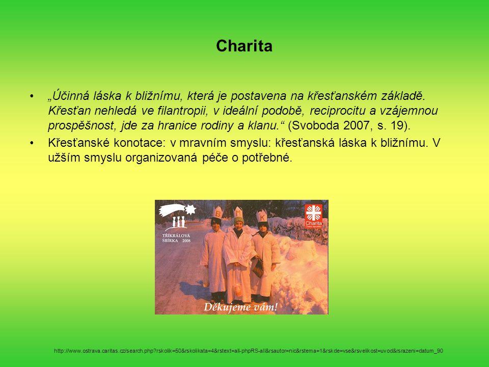 """Charita """"Účinná láska k bližnímu, která je postavena na křesťanském základě. Křesťan nehledá ve filantropii, v ideální podobě, reciprocitu a vzájemnou"""