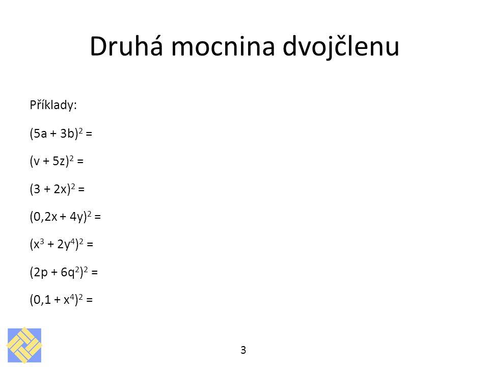 Příklady: (5a + 3b) 2 = (v + 5z) 2 = (3 + 2x) 2 = (0,2x + 4y) 2 = (x 3 + 2y 4 ) 2 = (2p + 6q 2 ) 2 = (0,1 + x 4 ) 2 = 3