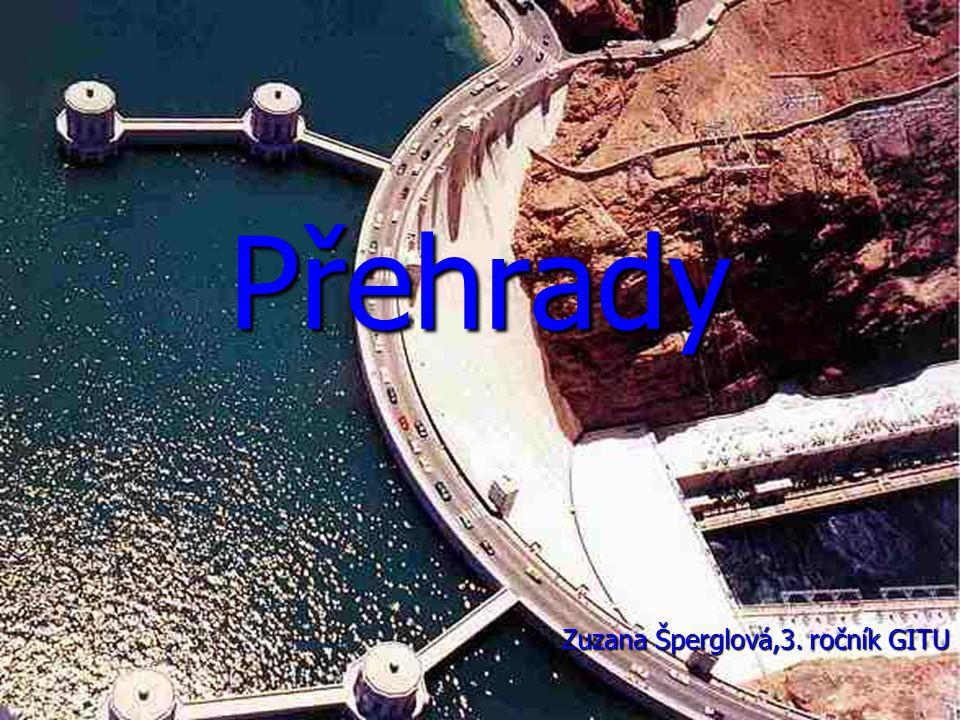 Účel přehrad protipovodňová ochrana protipovodňová ochrana zdroj elektrické energie zdroj elektrické energie zásobárna vody zásobárna vody zavlažování zavlažování dopravní význam dopravní význam
