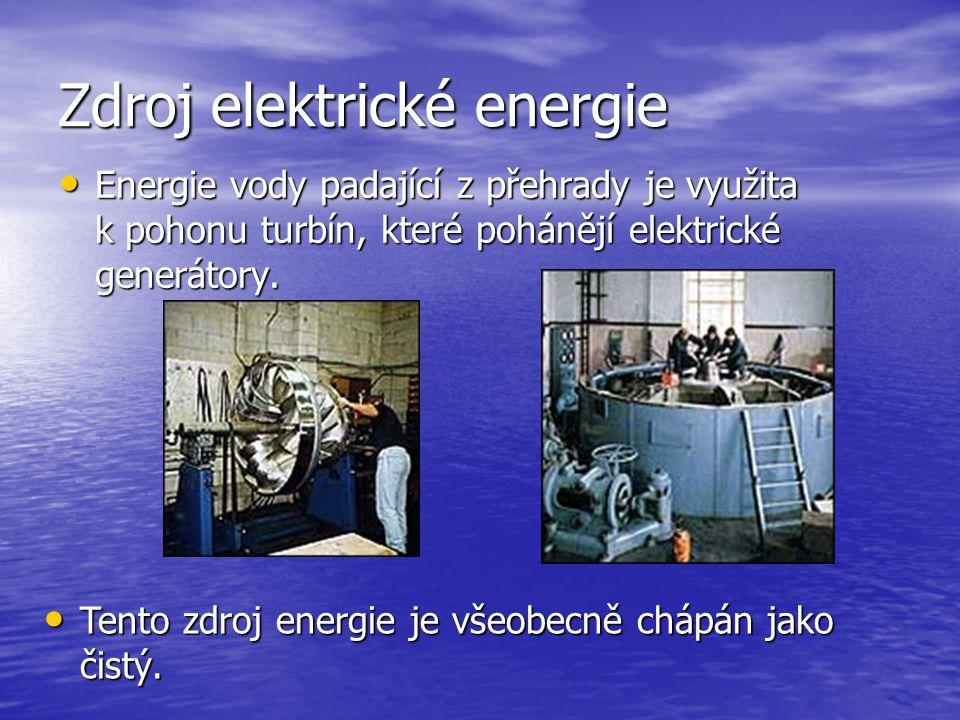 Zdroj elektrické energie Energie vody padající z přehrady je využita k pohonu turbín, které pohánějí elektrické generátory.