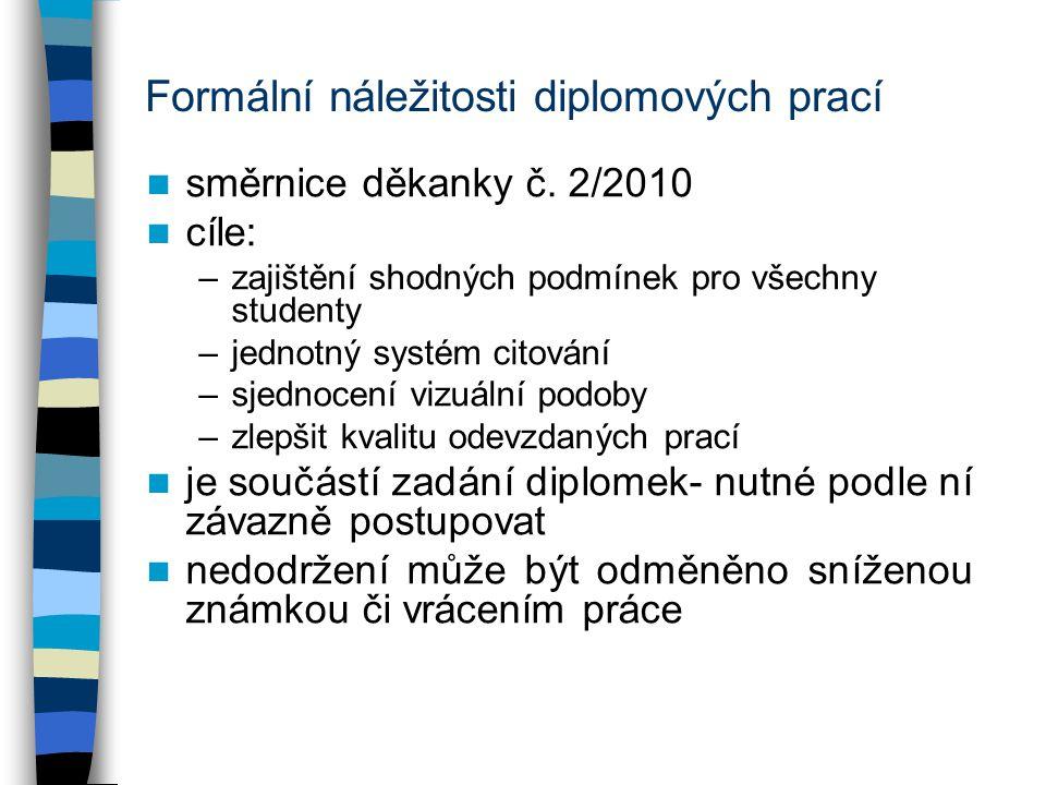 Formální náležitosti diplomových prací směrnice děkanky č. 2/2010 cíle: –zajištění shodných podmínek pro všechny studenty –jednotný systém citování –s