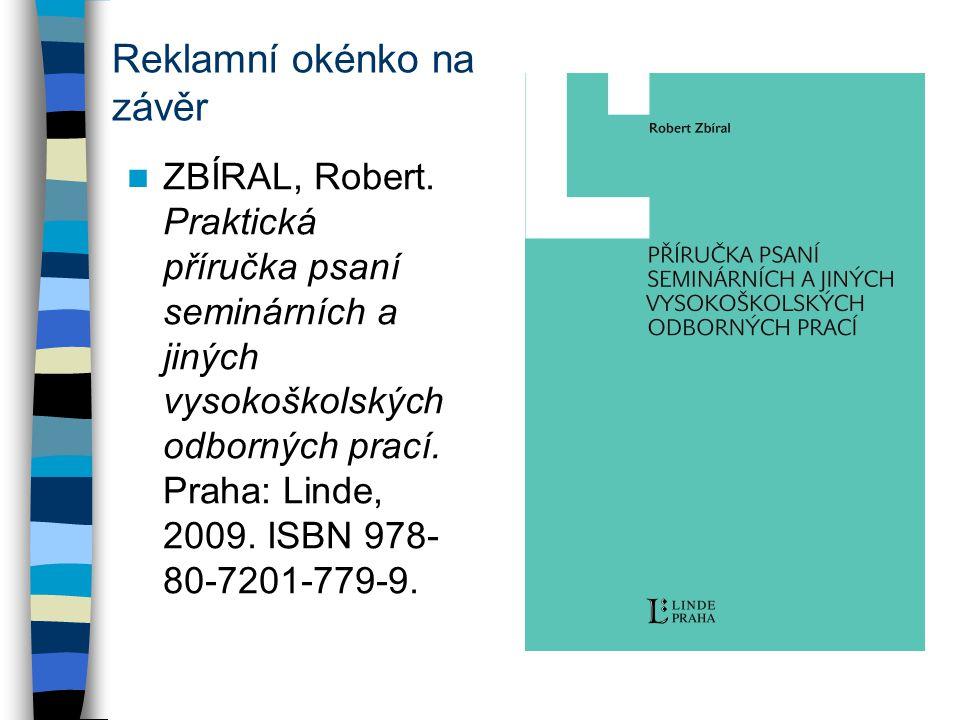 Reklamní okénko na závěr ZBÍRAL, Robert. Praktická příručka psaní seminárních a jiných vysokoškolských odborných prací. Praha: Linde, 2009. ISBN 978-