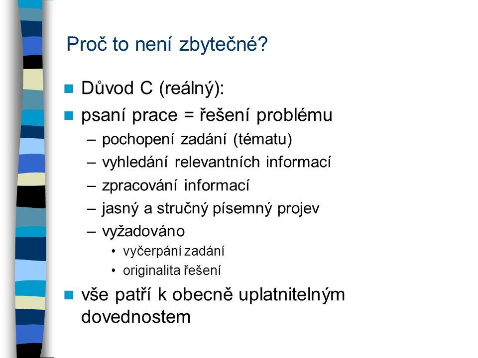 Proč to není zbytečné? Důvod C (reálný): psaní prace = řešení problému –pochopení zadání (tématu) –vyhledání relevantních informací –zpracování inform