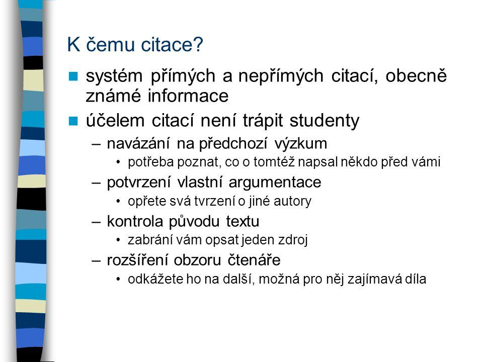 K čemu citace? systém přímých a nepřímých citací, obecně známé informace účelem citací není trápit studenty –navázání na předchozí výzkum potřeba pozn