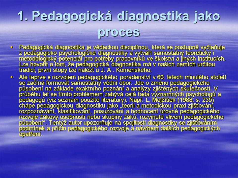 1. Pedagogická diagnostika jako proces  Pedagogická diagnostika je vědeckou disciplínou, která se postupně vyčleňuje z pedagogicko psychologické diag